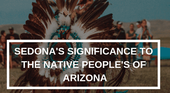 Sedona's Significance to the Native People's of Arizona, Alma de Sedona Inn